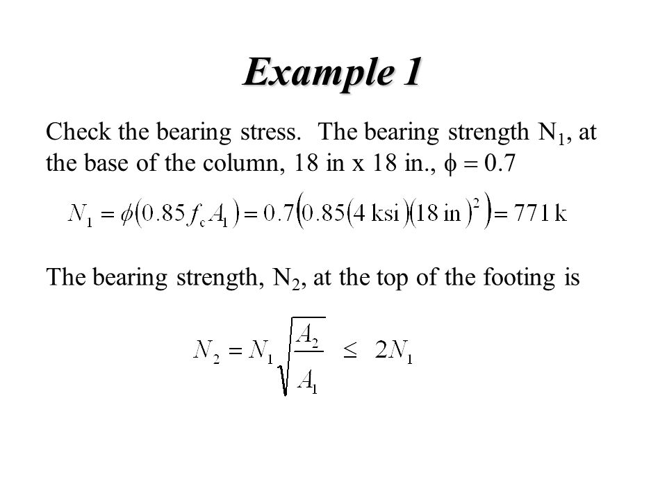 Example 1 Check the bearing stress. The bearing strength N1, at the base of the column, 18 in x 18 in., f = 0.7.