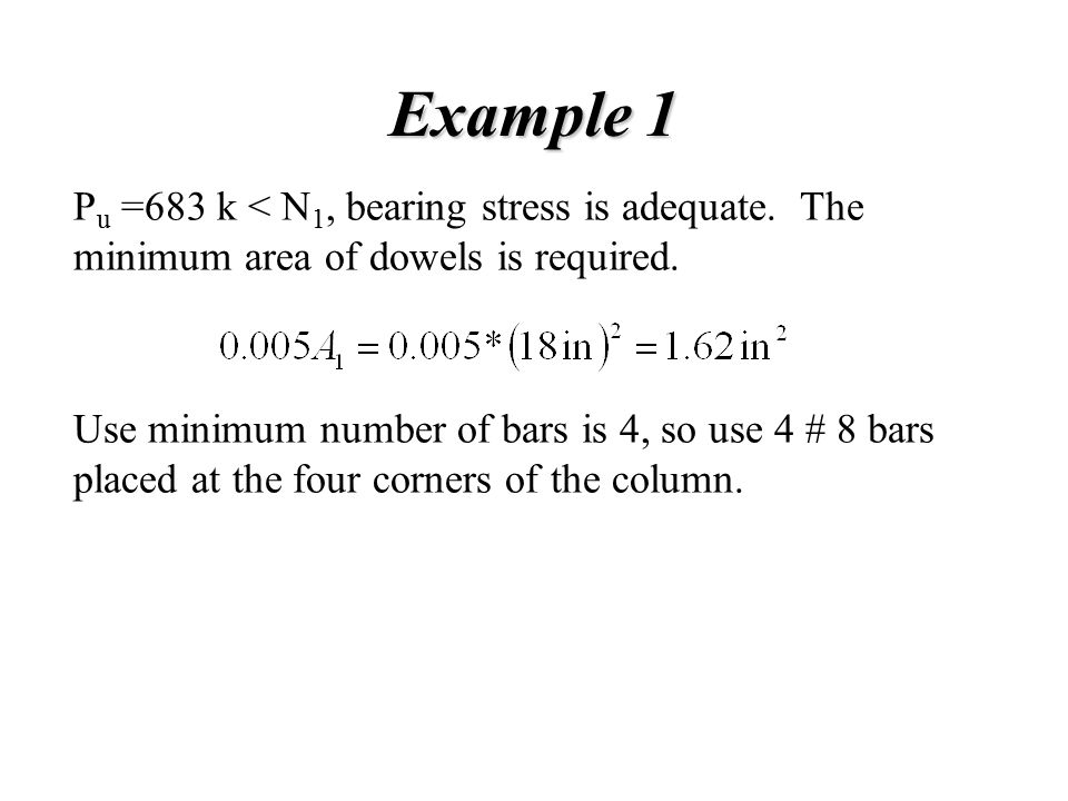 Example 1 Pu =683 k < N1, bearing stress is adequate. The minimum area of dowels is required.