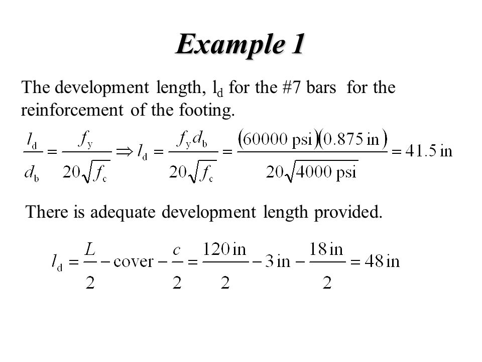Example 1 The development length, ld for the #7 bars for the reinforcement of the footing.