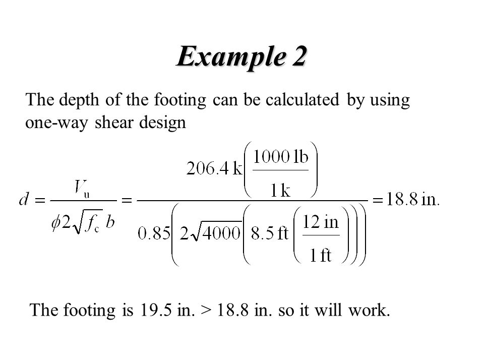 Example 2 The depth of the footing can be calculated by using one-way shear design.