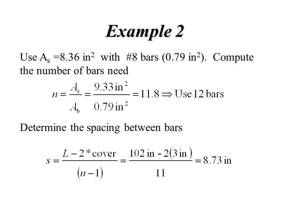 Example 2 Use As =8.36 in2 with #8 bars (0.79 in2).