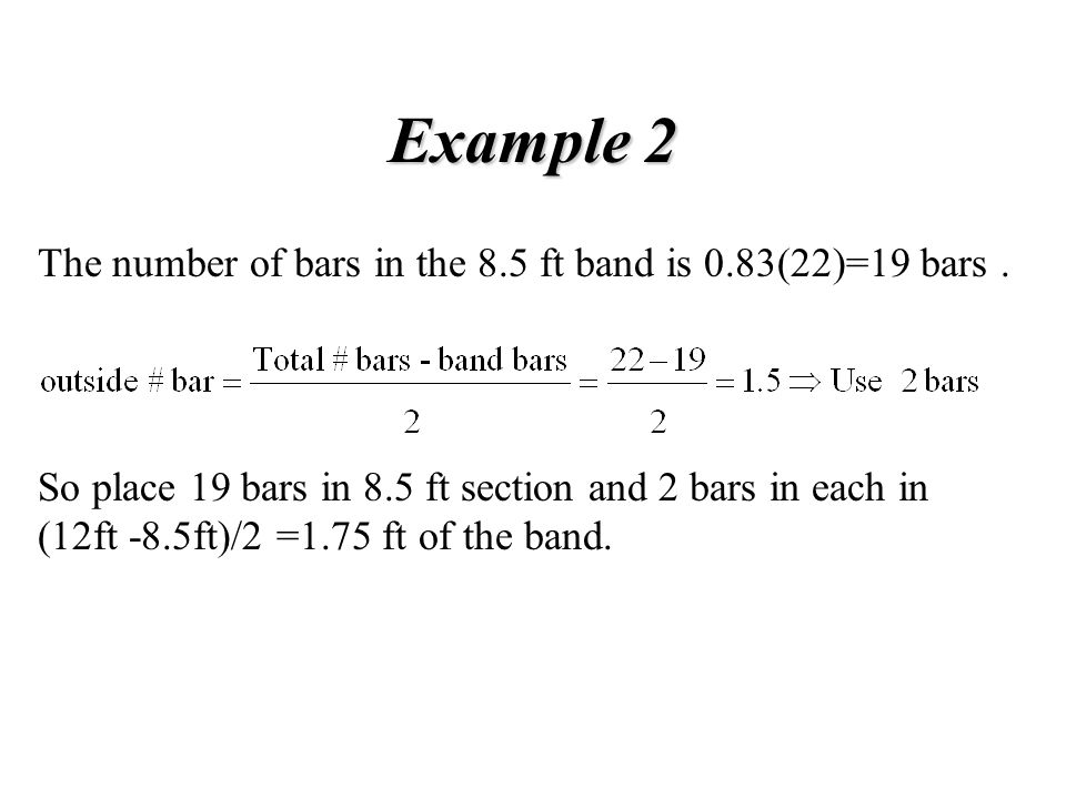 Example 2 The number of bars in the 8.5 ft band is 0.83(22)=19 bars .
