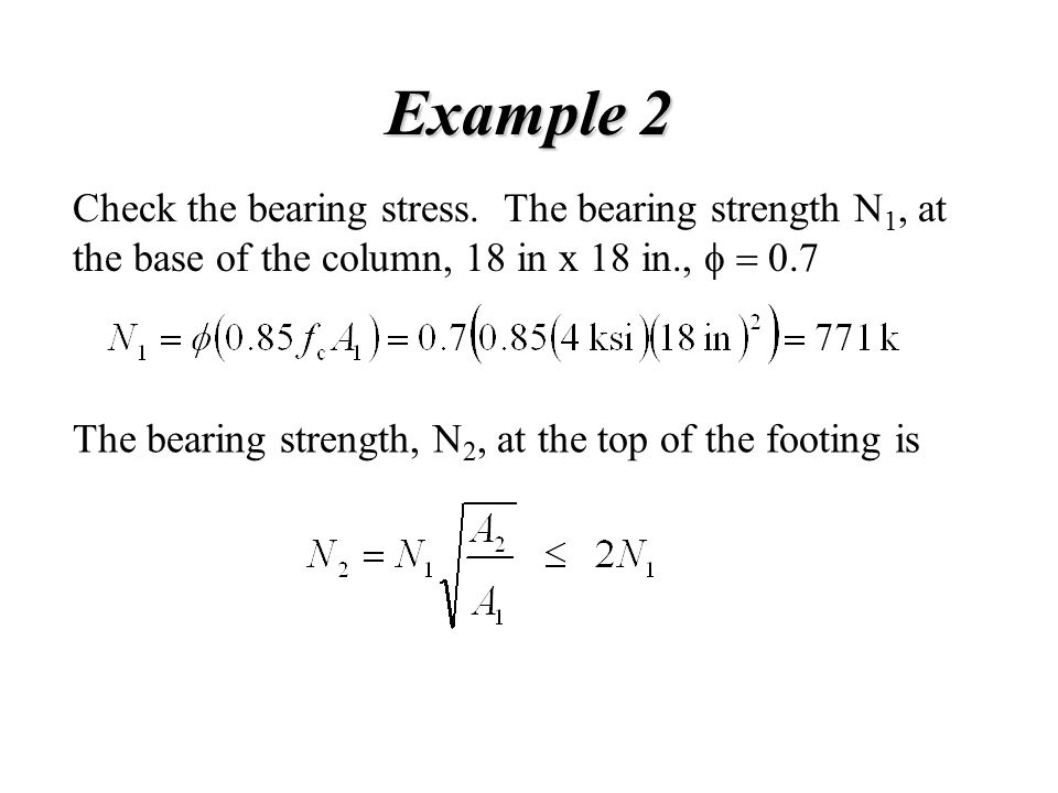 Example 2 Check the bearing stress. The bearing strength N1, at the base of the column, 18 in x 18 in., f = 0.7.