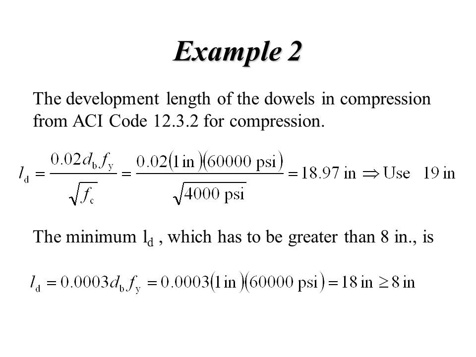Example 2 The development length of the dowels in compression from ACI Code 12.3.2 for compression.