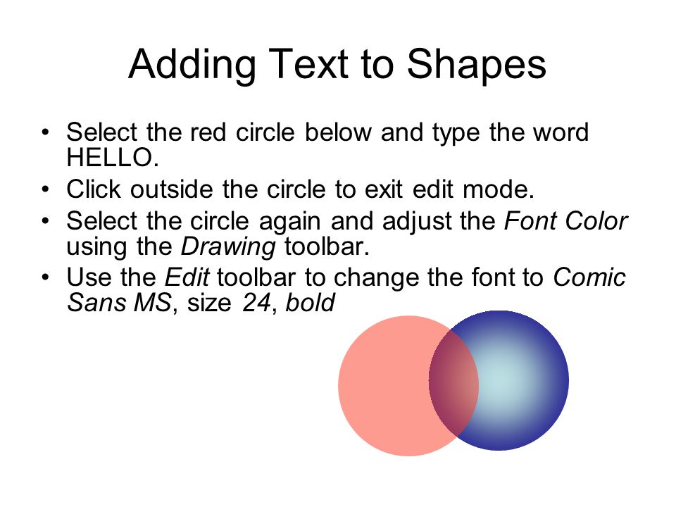 Adding Text to Shapes Select the red circle below and type the word HELLO. Click outside the circle to exit edit mode.