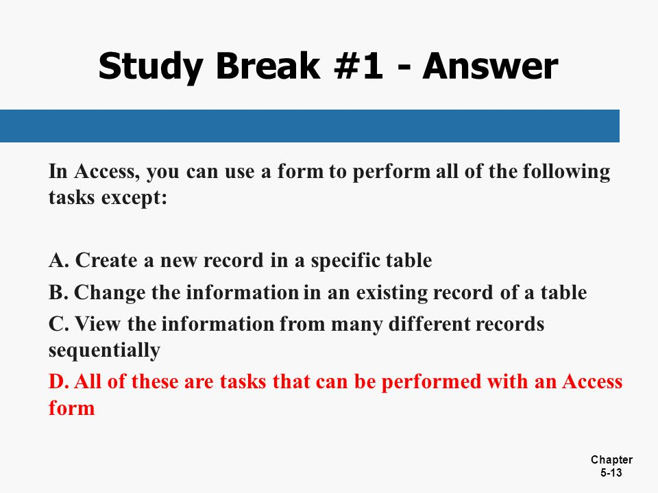 Study Break #1 - Answer In Access, you can use a form to perform all of the following tasks except: