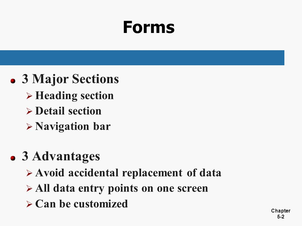 Forms 3 Major Sections 3 Advantages Heading section Detail section