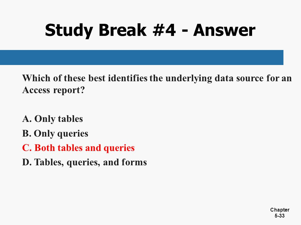Study Break #4 - Answer Which of these best identifies the underlying data source for an Access report