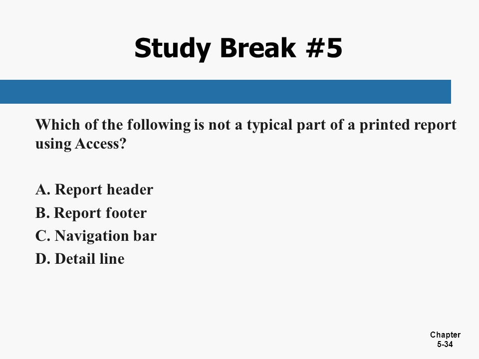 Study Break #5 Which of the following is not a typical part of a printed report using Access Report header.