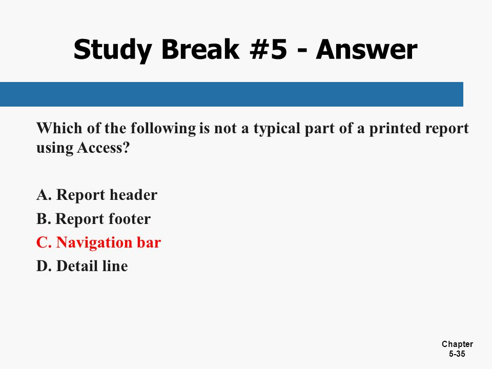 Study Break #5 - Answer Which of the following is not a typical part of a printed report using Access