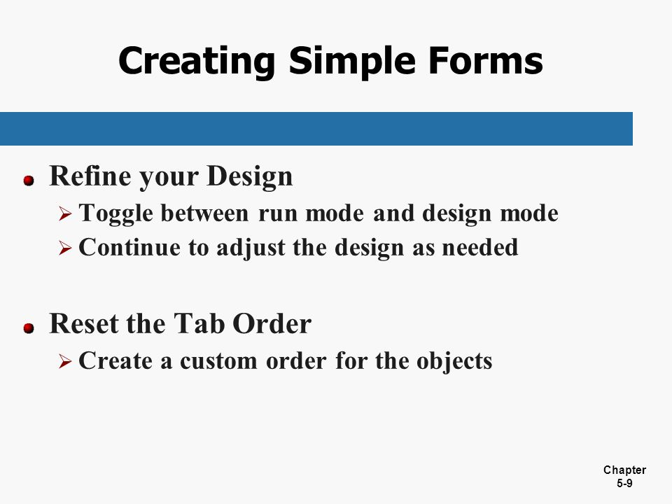 Creating Simple Forms Refine your Design Reset the Tab Order