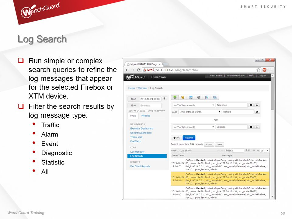 Log Search Run simple or complex search queries to refine the log messages that appear for the selected Firebox or XTM device.