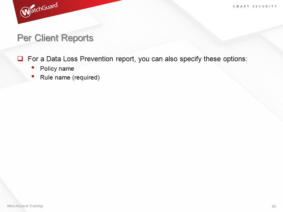 Per Client Reports For a Data Loss Prevention report, you can also specify these options: Policy name.