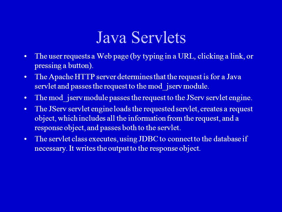 Java Servlets The user requests a Web page (by typing in a URL, clicking a link, or pressing a button).