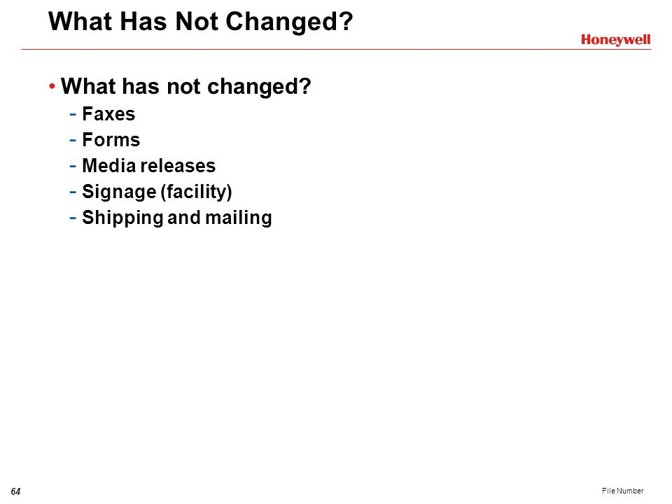 What Has Not Changed What has not changed Faxes Forms Media releases
