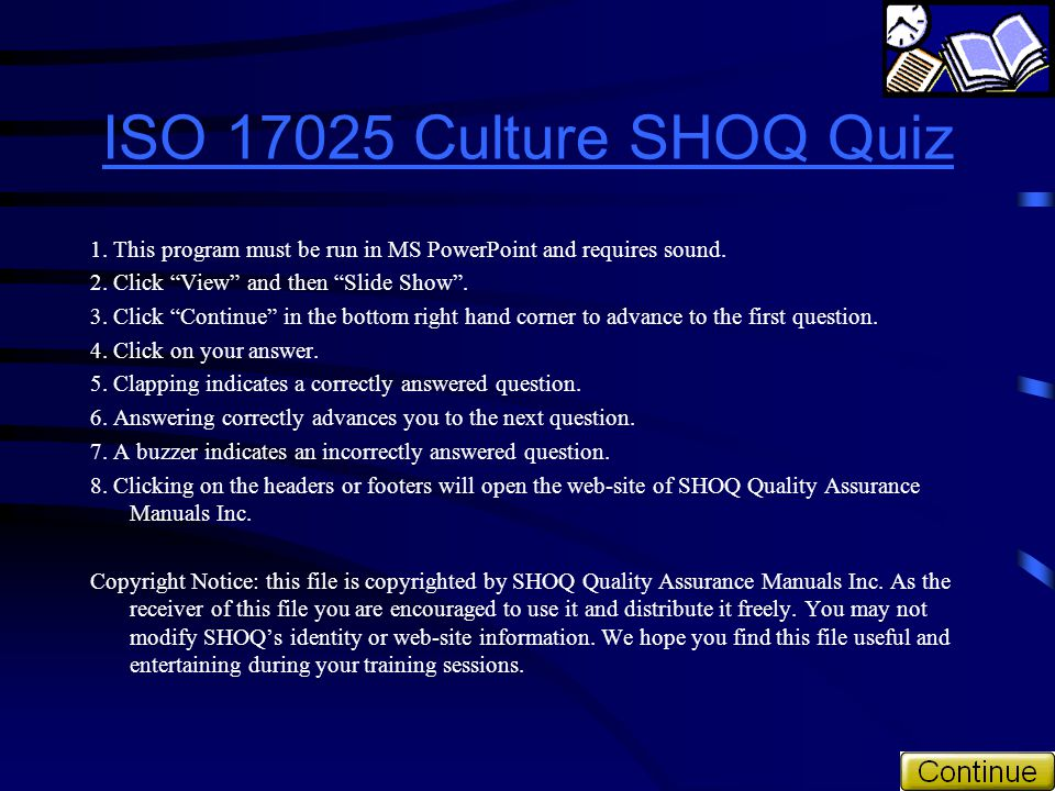 ISO 17025 Culture SHOQ Quiz 1. This program must be run in MS PowerPoint and requires sound. 2. Click View and then Slide Show .
