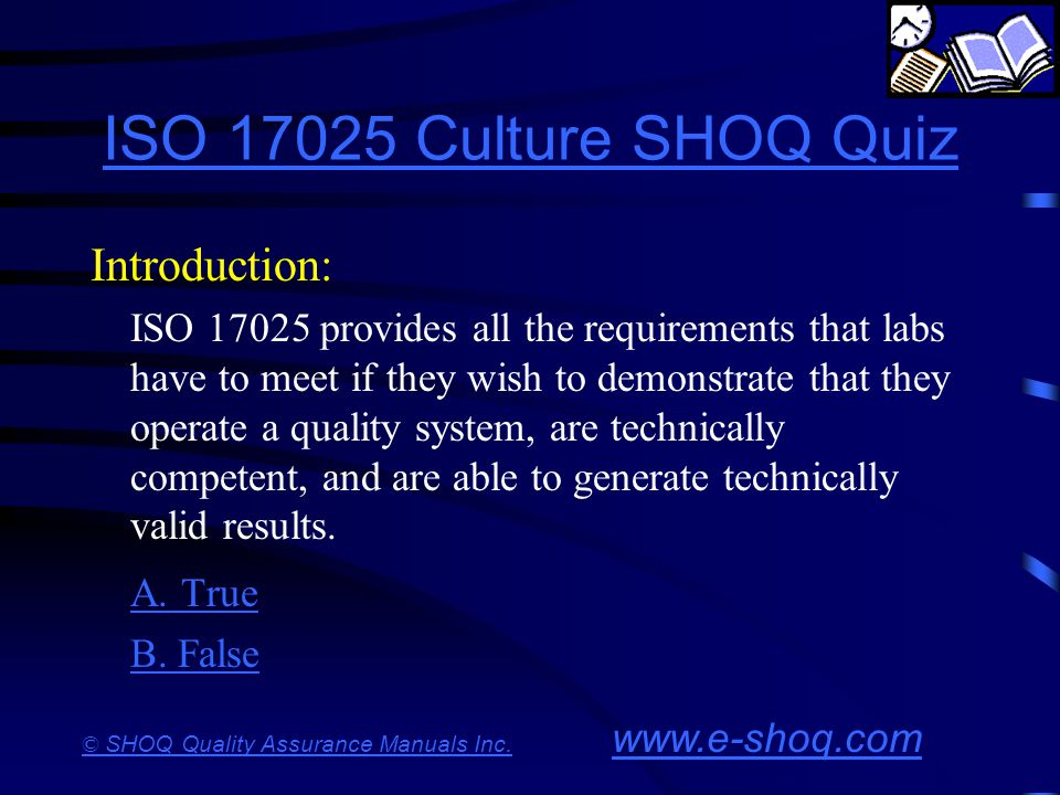 ISO 17025 Culture SHOQ Quiz Introduction: A. True