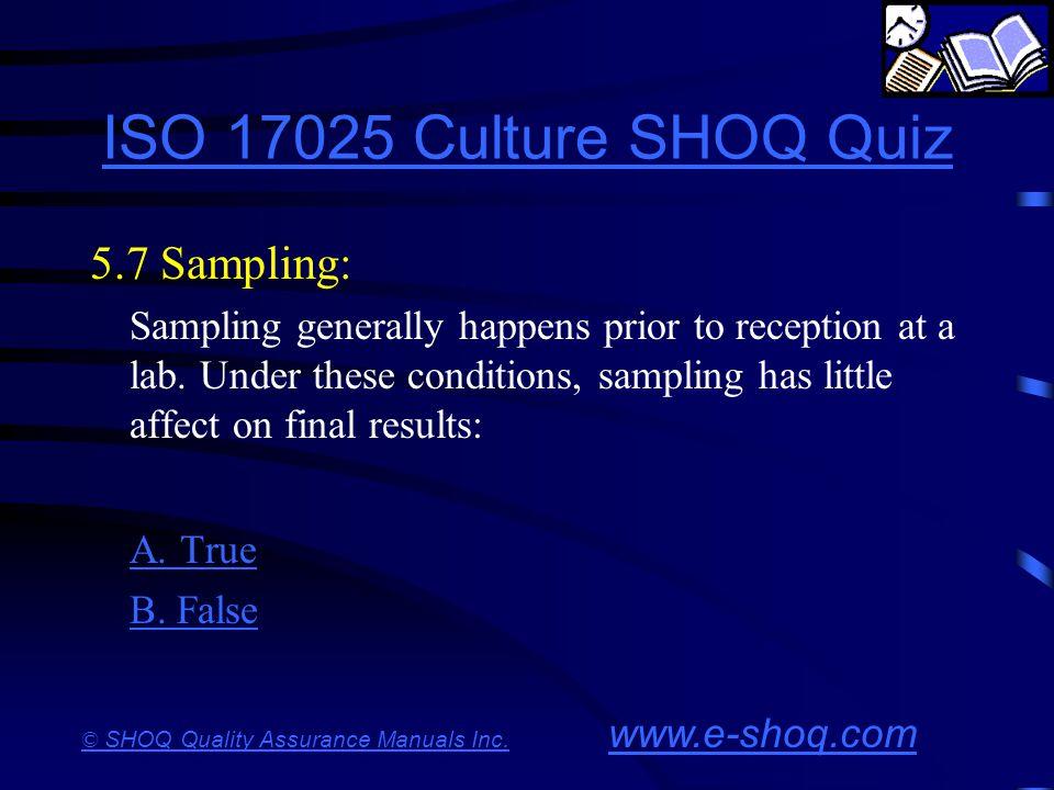 ISO 17025 Culture SHOQ Quiz 5.7 Sampling: A. True