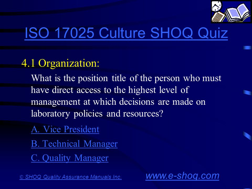 ISO 17025 Culture SHOQ Quiz 4.1 Organization: A. Vice President