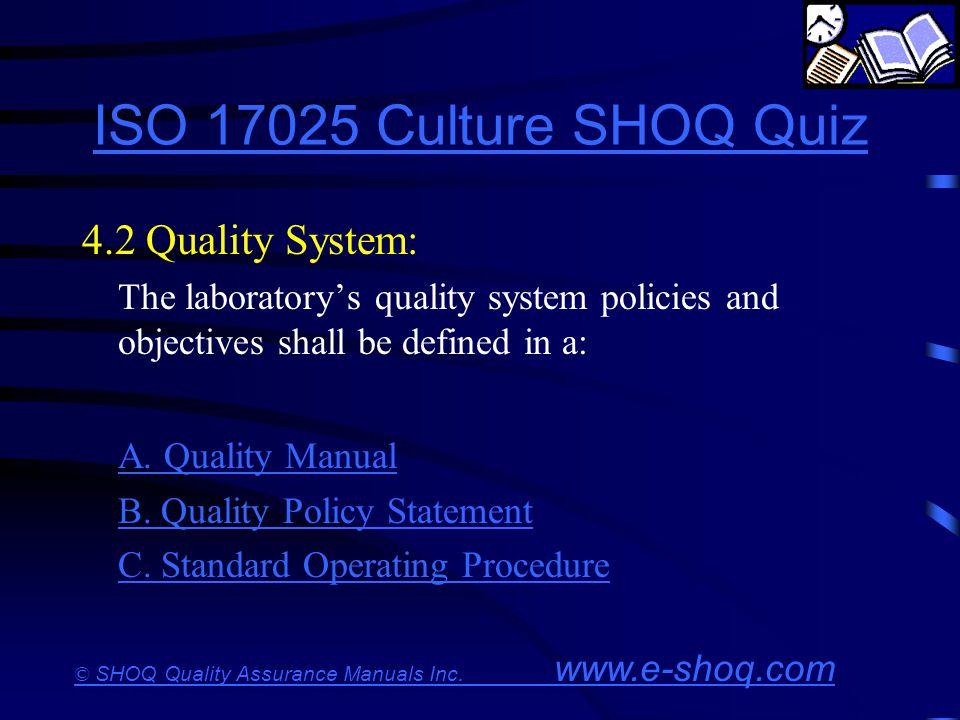 ISO 17025 Culture SHOQ Quiz 4.2 Quality System: A. Quality Manual