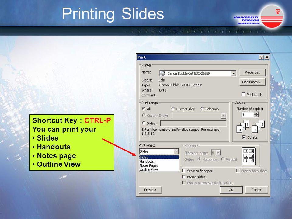 Printing Slides Shortcut Key : CTRL-P You can print your Slides