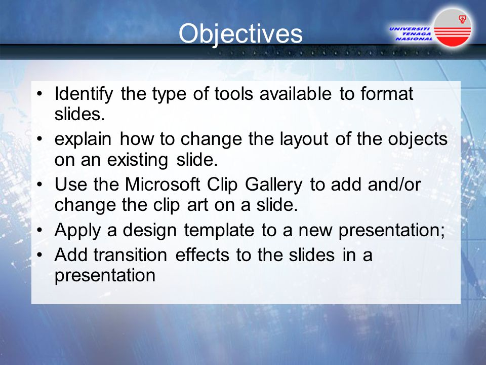 Objectives Identify the type of tools available to format slides.