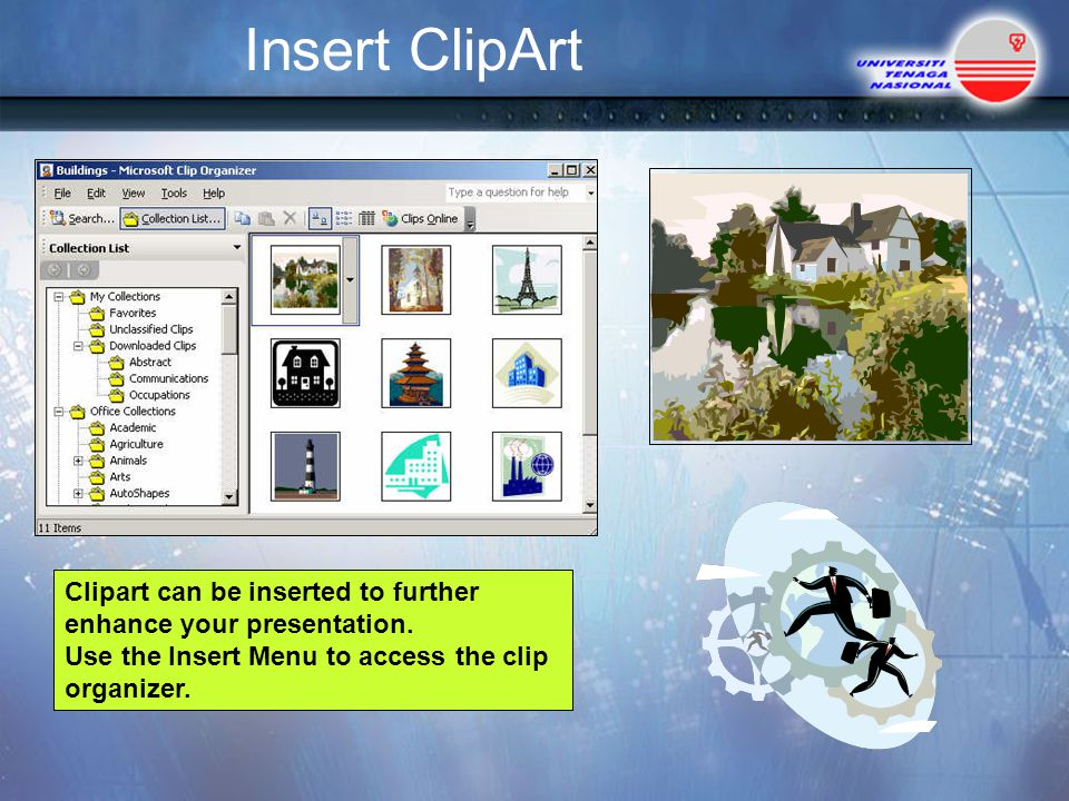 Insert ClipArt Clipart can be inserted to further enhance your presentation.