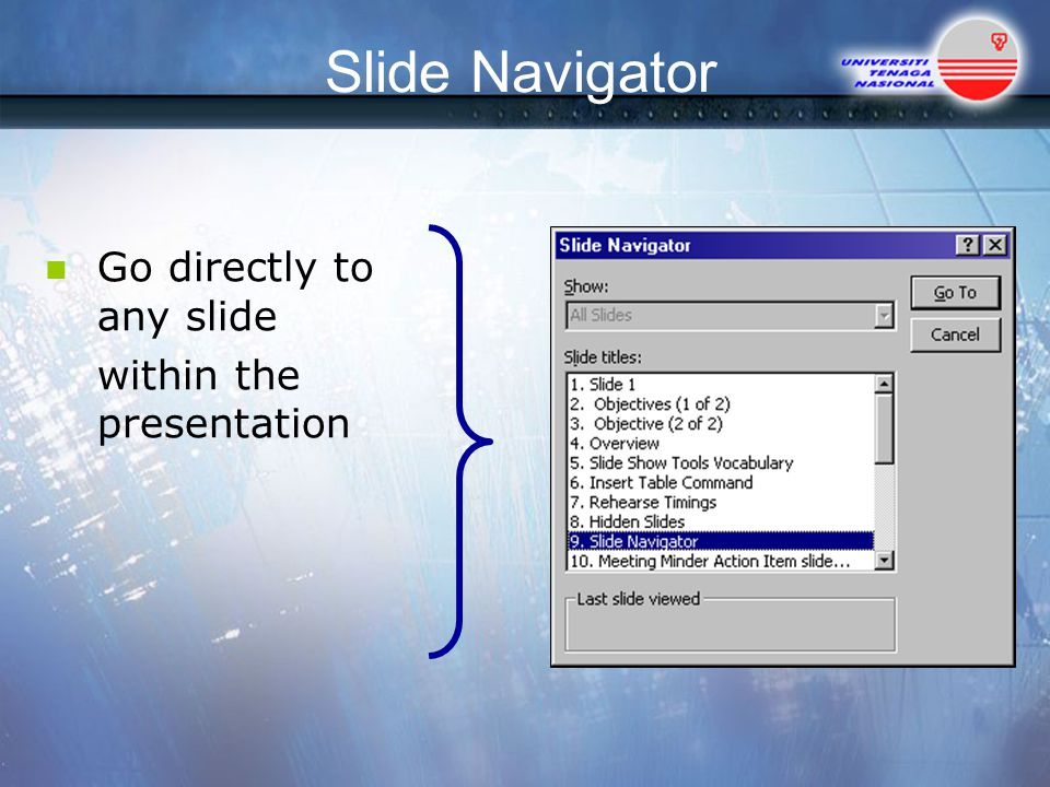 Slide Navigator Go directly to any slide within the presentation