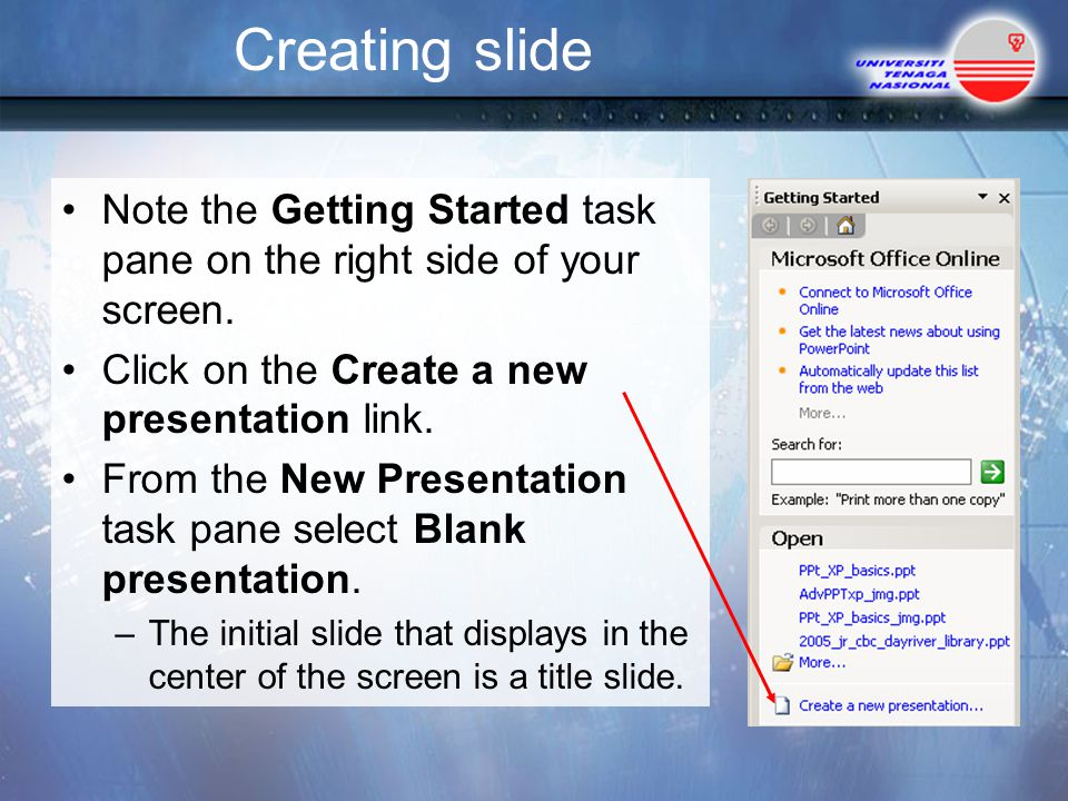 Creating slide Note the Getting Started task pane on the right side of your screen. Click on the Create a new presentation link.