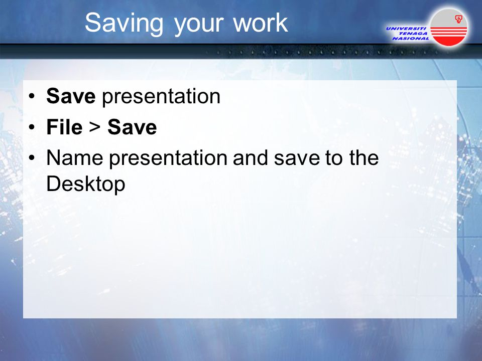 Saving your work Save presentation File > Save