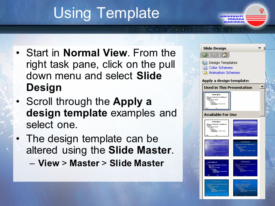 Using Template Start in Normal View. From the right task pane, click on the pull down menu and select Slide Design.