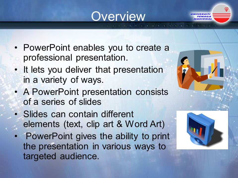 Overview PowerPoint enables you to create a professional presentation.
