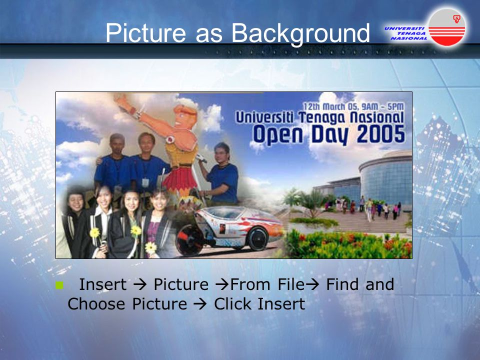 Picture as Background Insert  Picture From File Find and Choose Picture  Click Insert