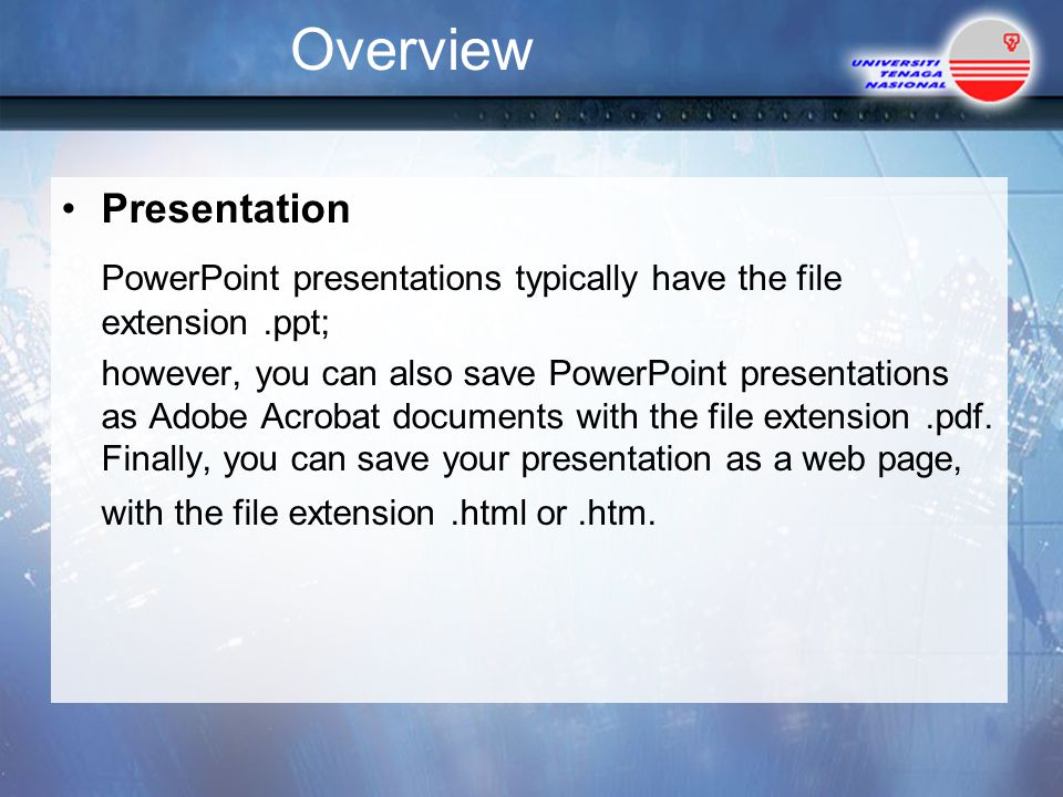 Overview Presentation. PowerPoint presentations typically have the file extension .ppt;