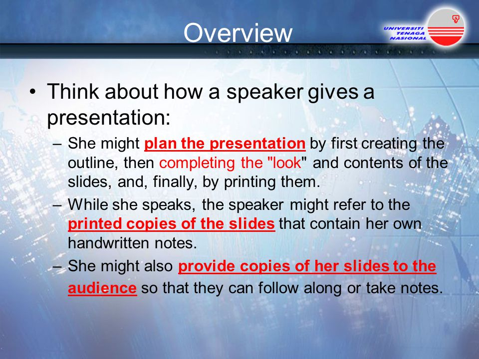 Overview Think about how a speaker gives a presentation: