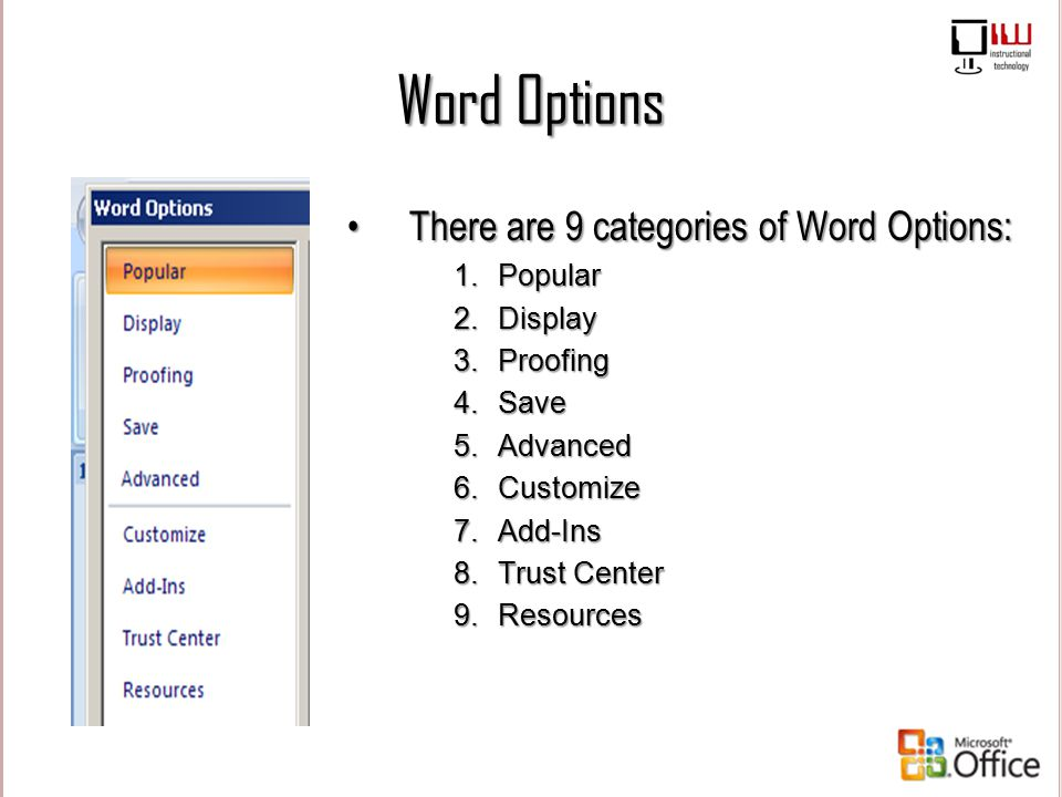 Word Options There are 9 categories of Word Options: Popular Display