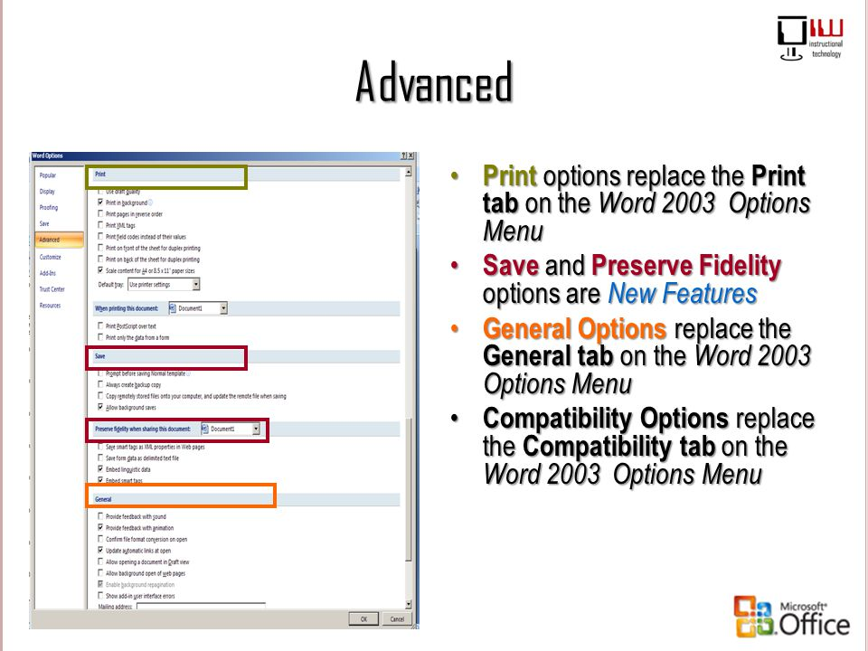 Advanced Print options replace the Print tab on the Word 2003 Options Menu. Save and Preserve Fidelity options are New Features.