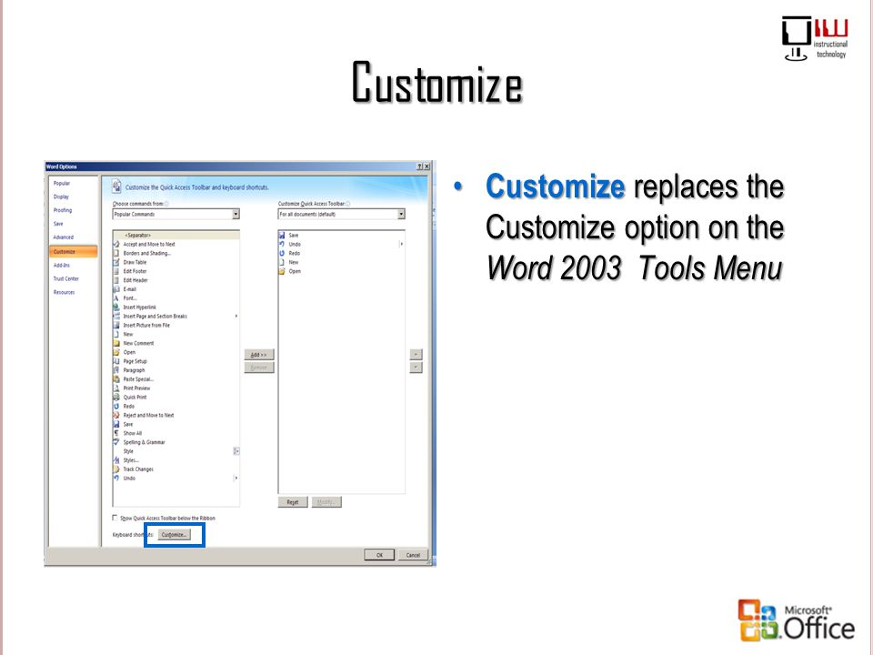 Customize Customize replaces the Customize option on the Word 2003 Tools Menu