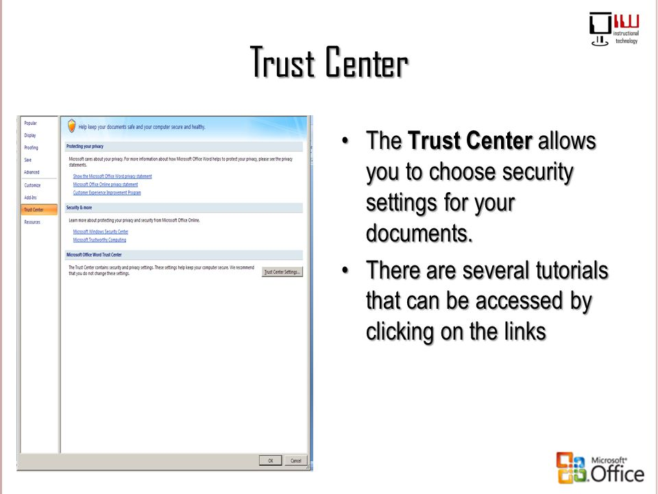 Trust Center The Trust Center allows you to choose security settings for your documents.