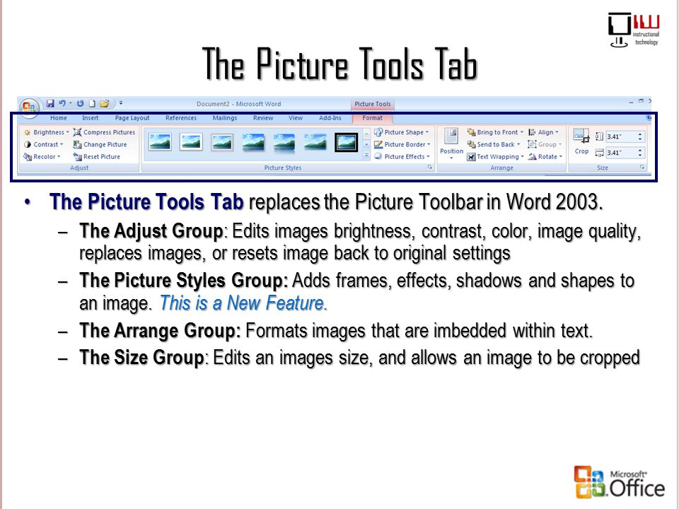 The Picture Tools Tab The Picture Tools Tab replaces the Picture Toolbar in Word 2003.