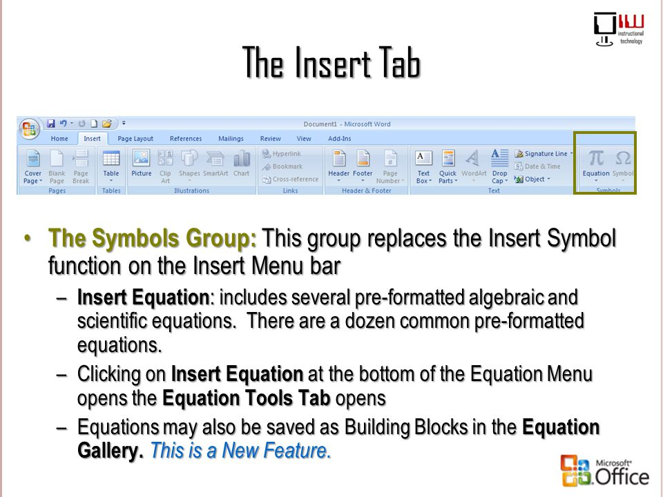 The Insert Tab The Symbols Group: This group replaces the Insert Symbol function on the Insert Menu bar.