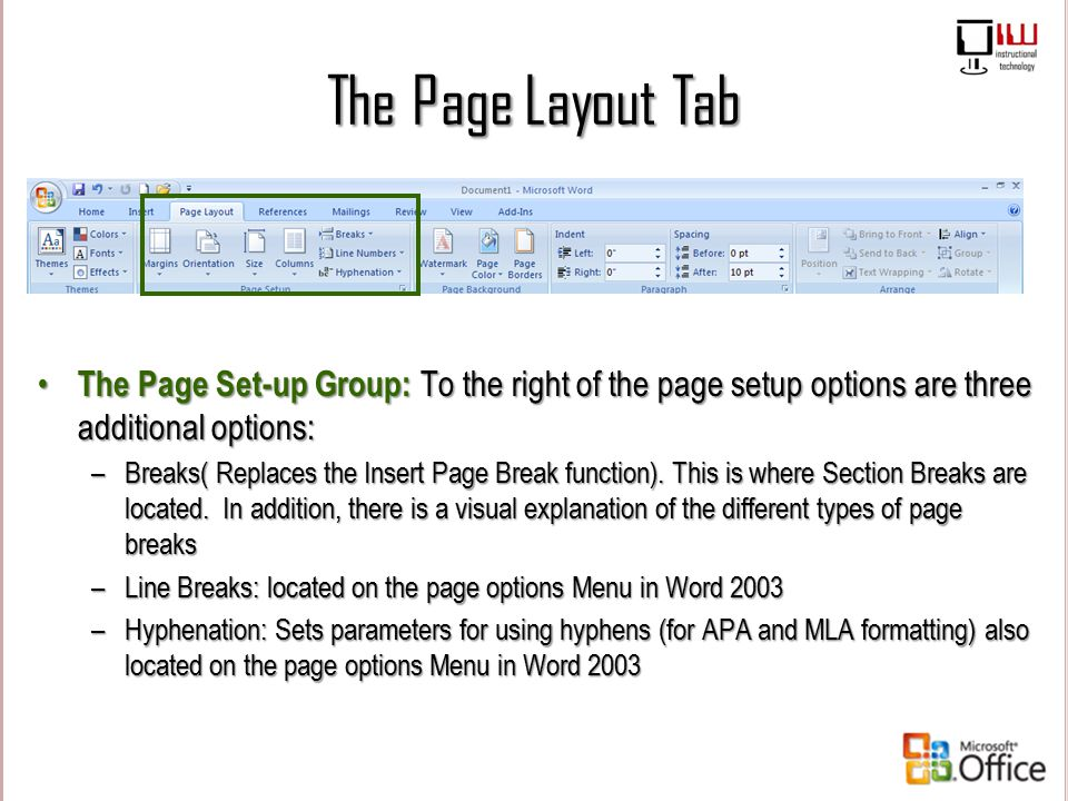 The Page Layout Tab The Page Set-up Group: To the right of the page setup options are three additional options:
