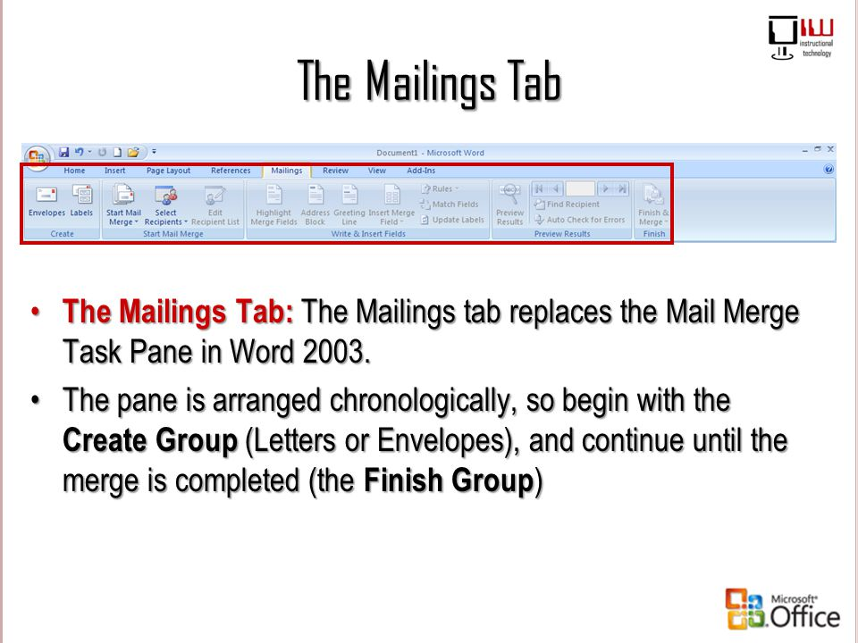 The Mailings Tab The Mailings Tab: The Mailings tab replaces the Mail Merge Task Pane in Word 2003.