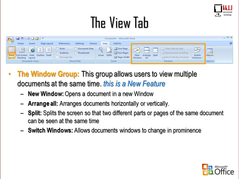 The View Tab The Window Group: This group allows users to view multiple documents at the same time. this is a New Feature.
