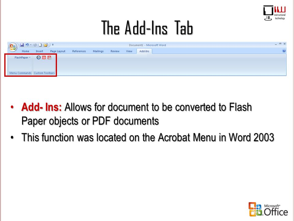 The Add-Ins Tab Add- Ins: Allows for document to be converted to Flash Paper objects or PDF documents.