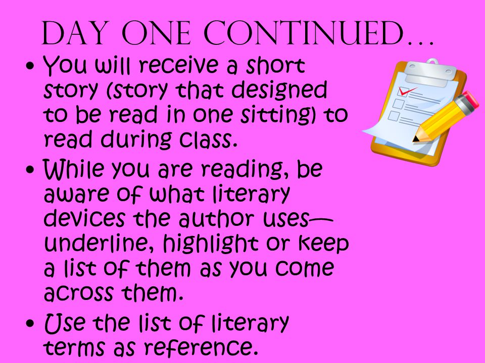 Day one continued… You will receive a short story (story that designed to be read in one sitting) to read during class.