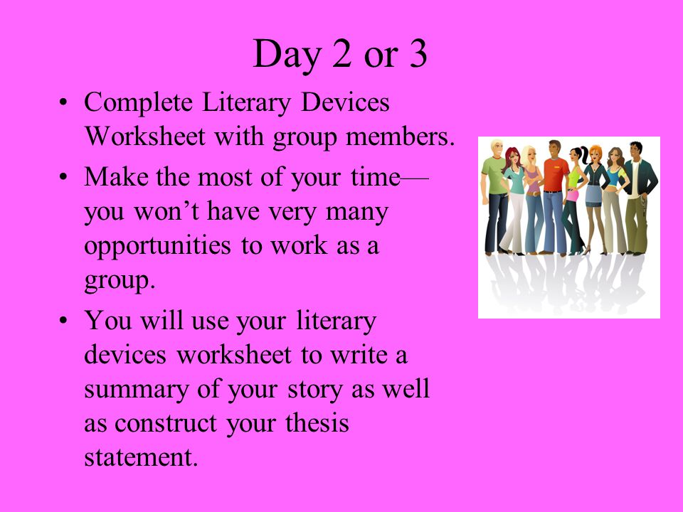 Day 2 or 3 Complete Literary Devices Worksheet with group members.