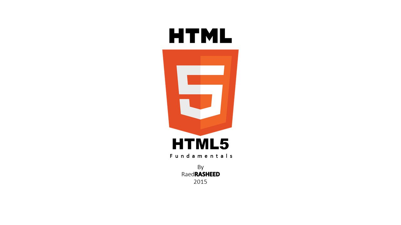 HTML5 Fundamentals By RaedRASHEED 2015