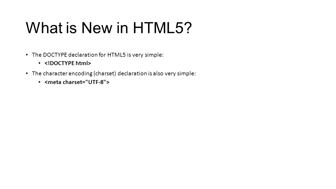 What is New in HTML5 The DOCTYPE declaration for HTML5 is very simple: <!DOCTYPE html>