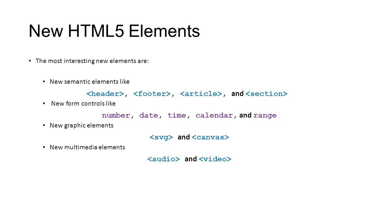 New HTML5 Elements The most interesting new elements are: New semantic elements like. <header>, <footer>, <article>, and <section>